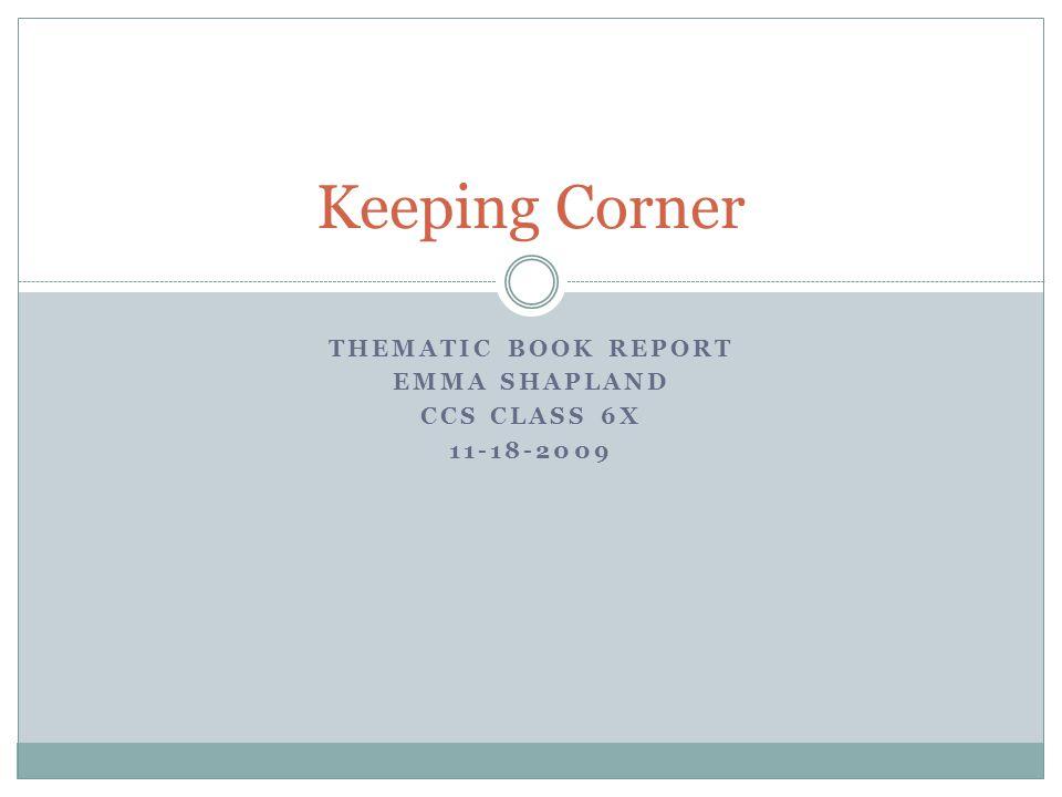 THEMATIC BOOK REPORT EMMA SHAPLAND CCS CLASS 6X 11-18-2009 Keeping Corner