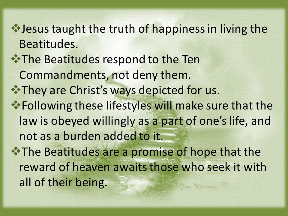  Jesus taught the truth of happiness in living the Beatitudes.