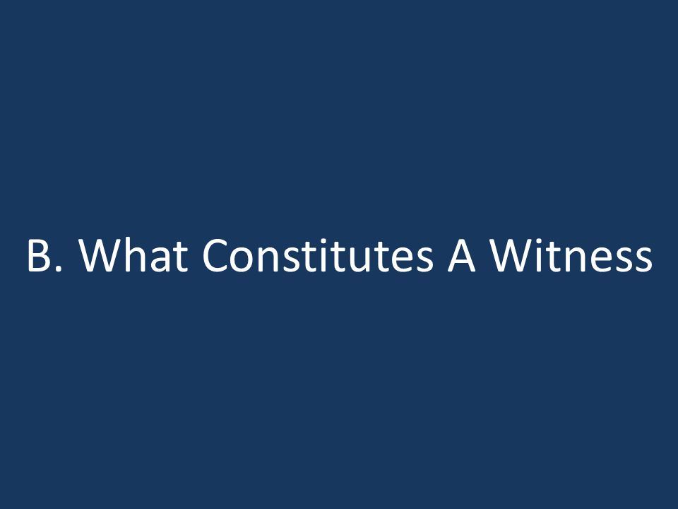 B. What Constitutes A Witness