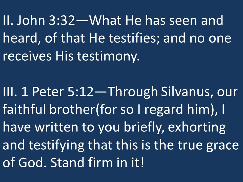II. John 3:32—What He has seen and heard, of that He testifies; and no one receives His testimony.