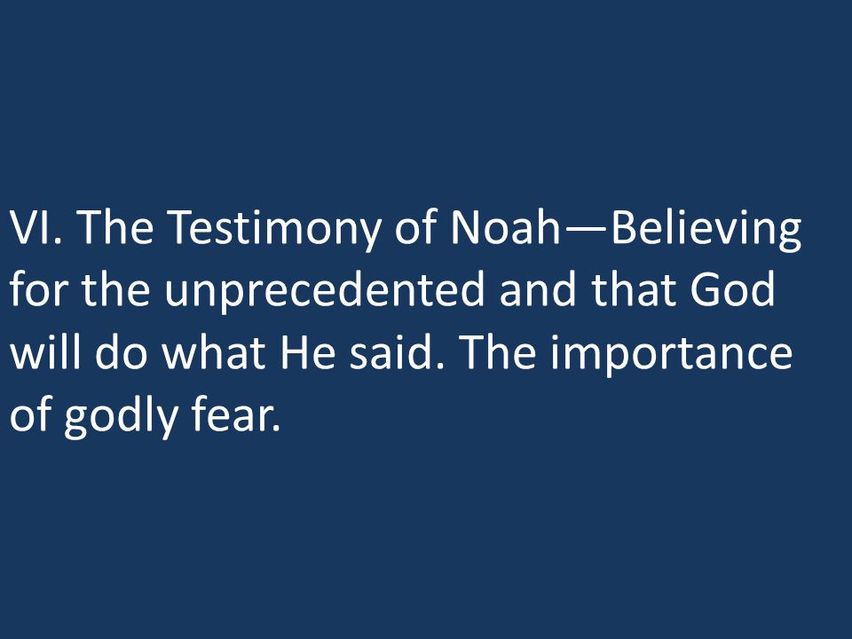 VI. The Testimony of Noah—Believing for the unprecedented and that God will do what He said.