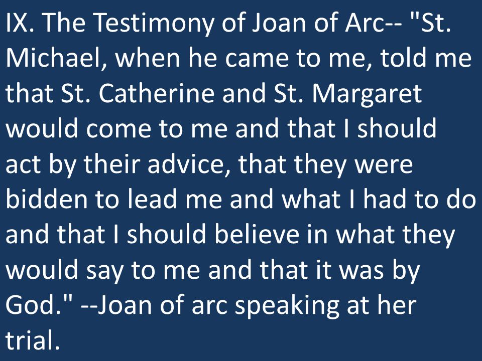 IX. The Testimony of Joan of Arc-- St. Michael, when he came to me, told me that St.