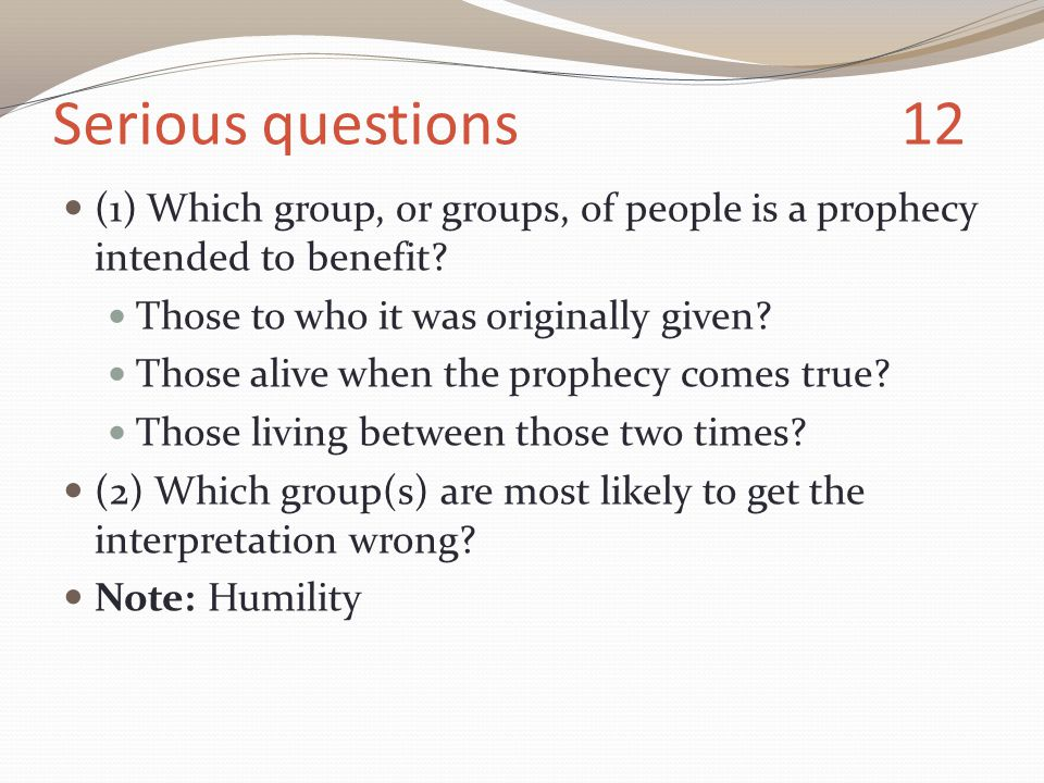 Serious questions 12 (1) Which group, or groups, of people is a prophecy intended to benefit.