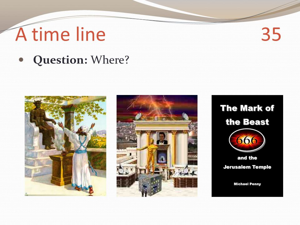 A time line 35 Question: Where