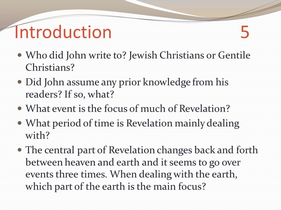 Introduction 5 Who did John write to. Jewish Christians or Gentile Christians.