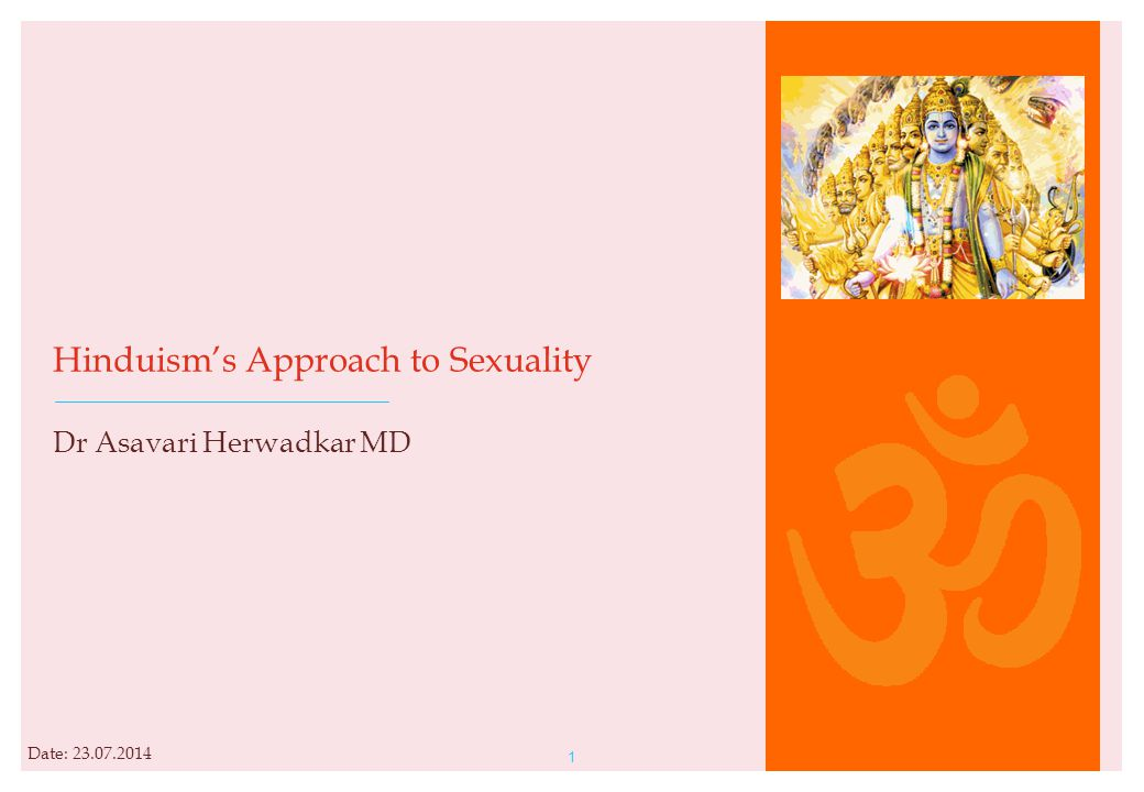 1 Hinduism's Approach to Sexuality Dr Asavari Herwadkar MD Date: 23.07.2014