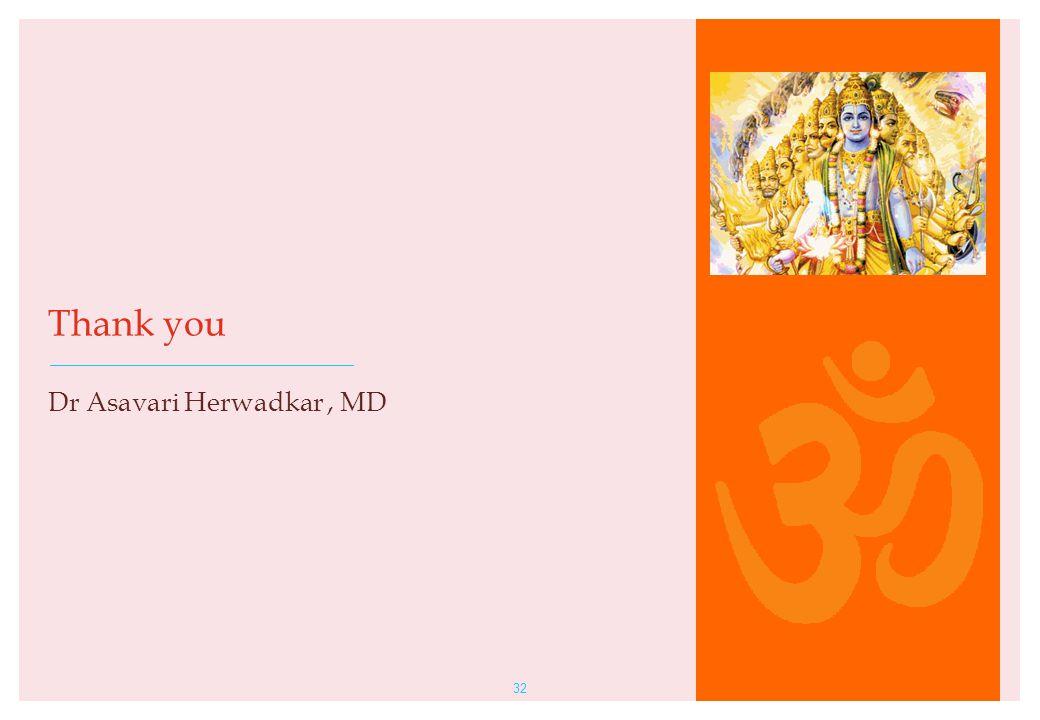 32 Thank you Dr Asavari Herwadkar, MD