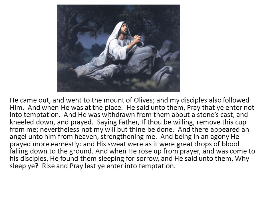 He came out, and went to the mount of Olives; and my disciples also followed Him.