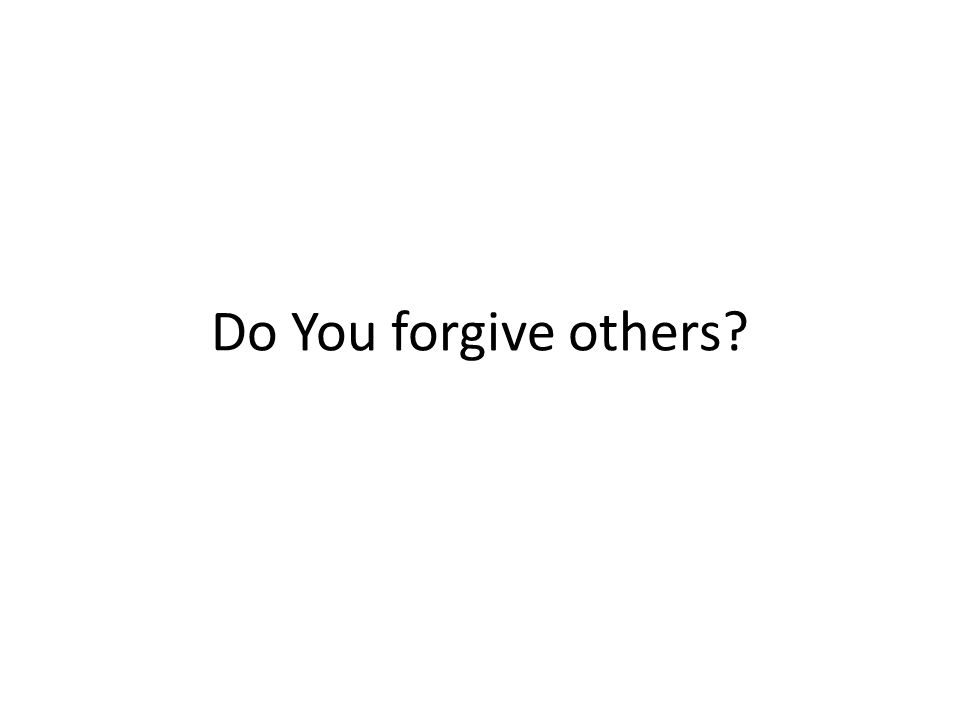 Do You forgive others