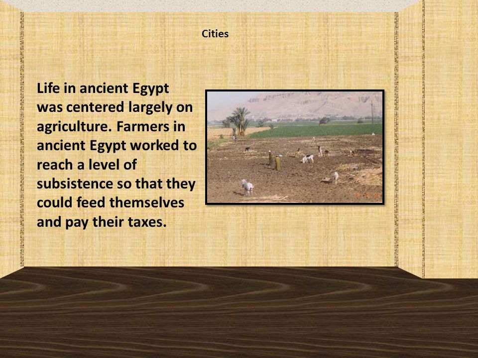 Cities Life in ancient Egypt was centered largely on agriculture.