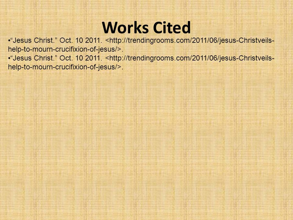 Works Cited Jesus Christ. Oct. 10 2011..