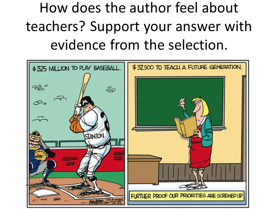 How does the author feel about teachers Support your answer with evidence from the selection.