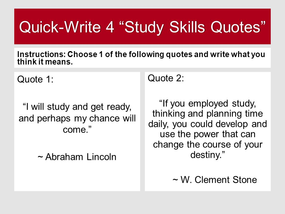 Quick-Write 4 Study Skills Quotes Quick-Write 4 Study Skills Quotes Instructions: Choose 1 of the following quotes and write what you think it means.