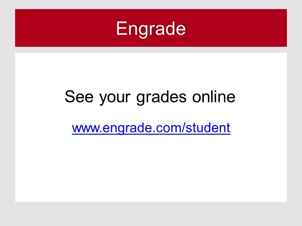 Engrade www.engrade.com/student See your grades online