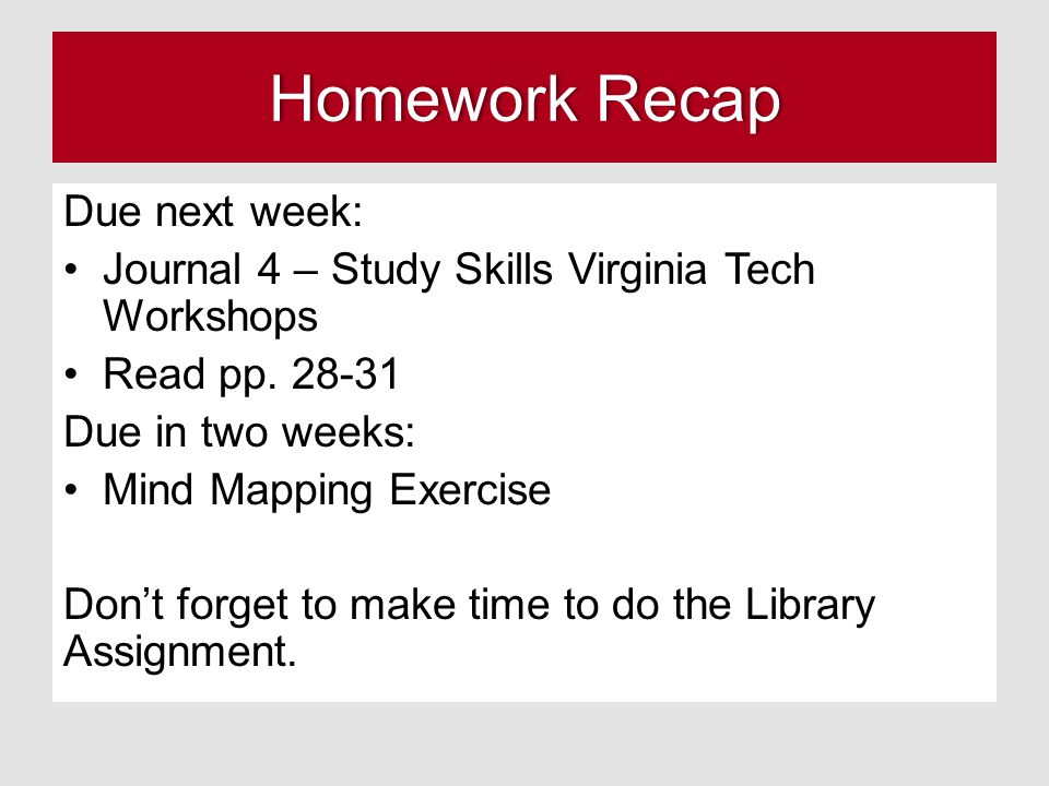 Homework RecapHomework Recap Due next week: Journal 4 – Study Skills Virginia Tech Workshops Read pp.