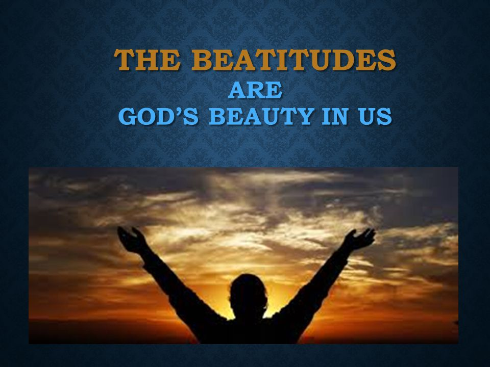 THE BEATITUDES Jesus becoming more alive in us!
