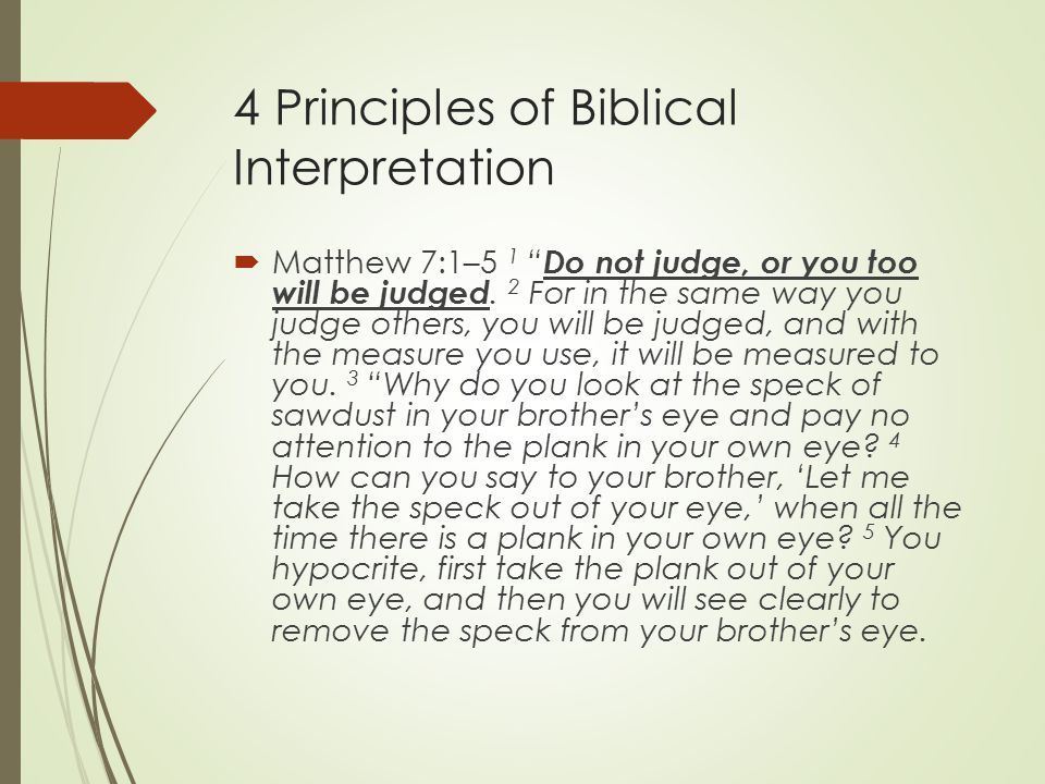 4 Principles of Biblical Interpretation  Matthew 7:1–5 1 Do not judge, or you too will be judged.