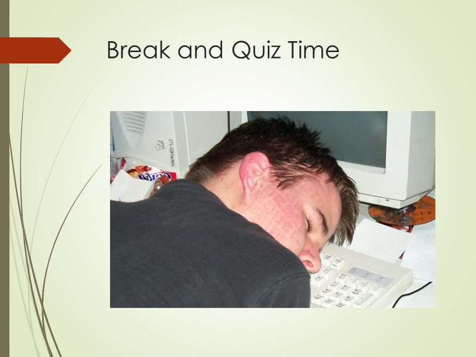 Break and Quiz Time