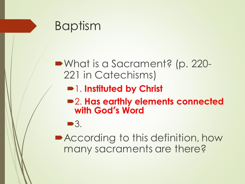Baptism  What is a Sacrament. (p. 220- 221 in Catechisms)  1.