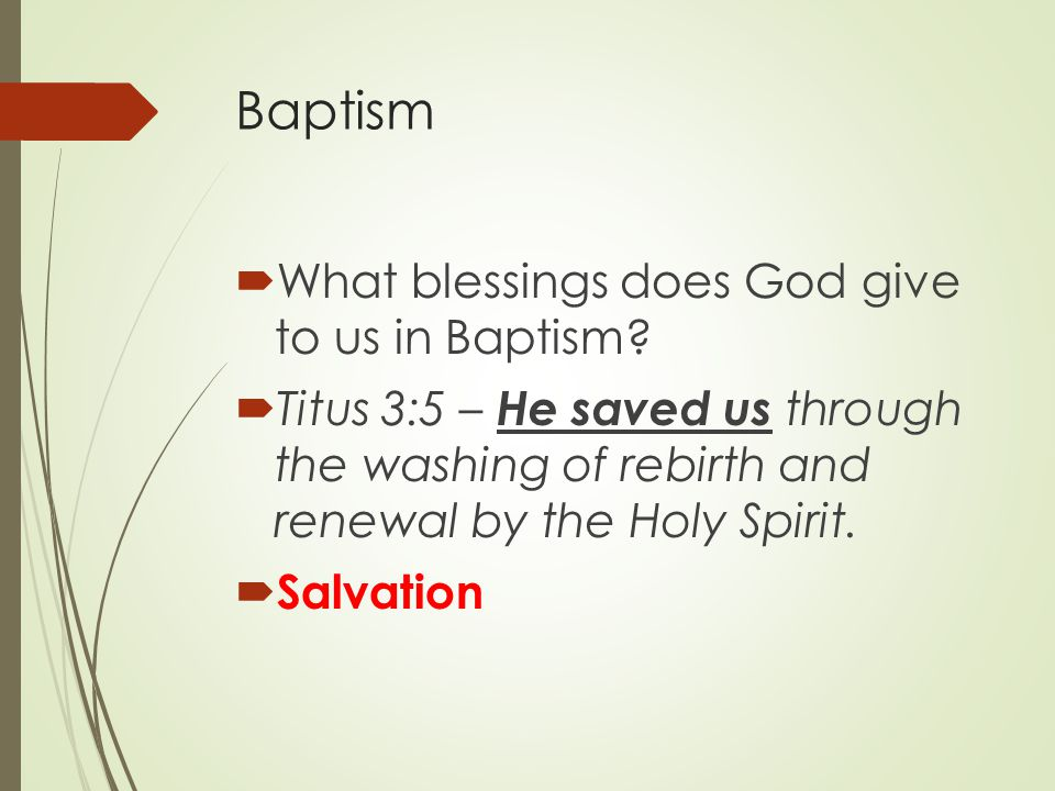Baptism  What blessings does God give to us in Baptism.