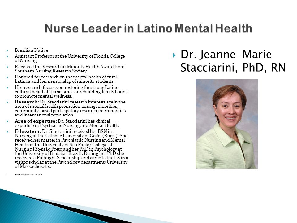  Dr. Jeanne-Marie Stacciarini, PhD, RN  Brazilian Native  Assistant Professor at the University of Florida College of Nursing  Received the Resear