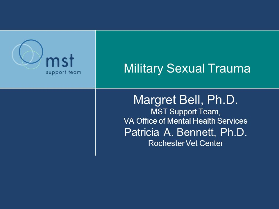 Military Sexual Trauma Margret Bell, Ph.D.