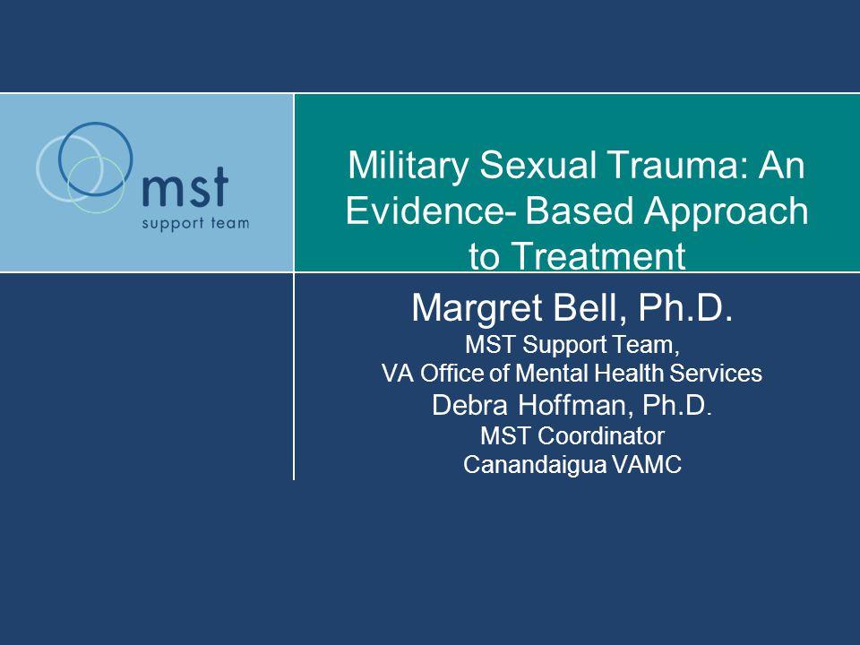 Margret Bell, Ph.D. MST Support Team, VA Office of Mental Health Services Debra Hoffman, Ph.D.