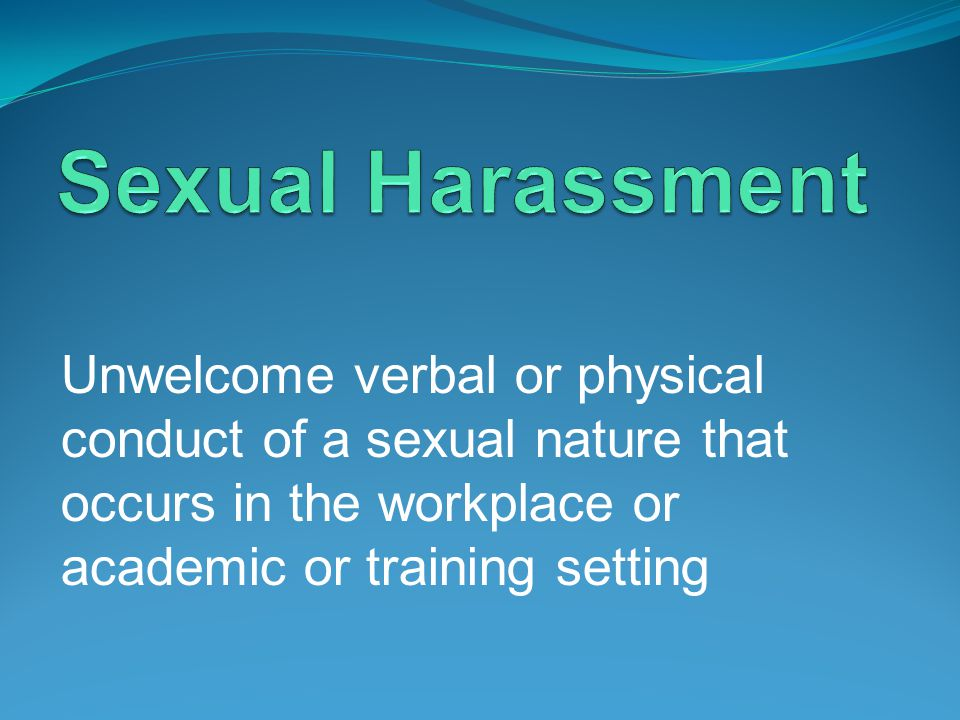 Unwelcome verbal or physical conduct of a sexual nature that occurs in the workplace or academic or training setting
