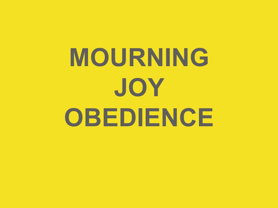 MOURNING JOY OBEDIENCE
