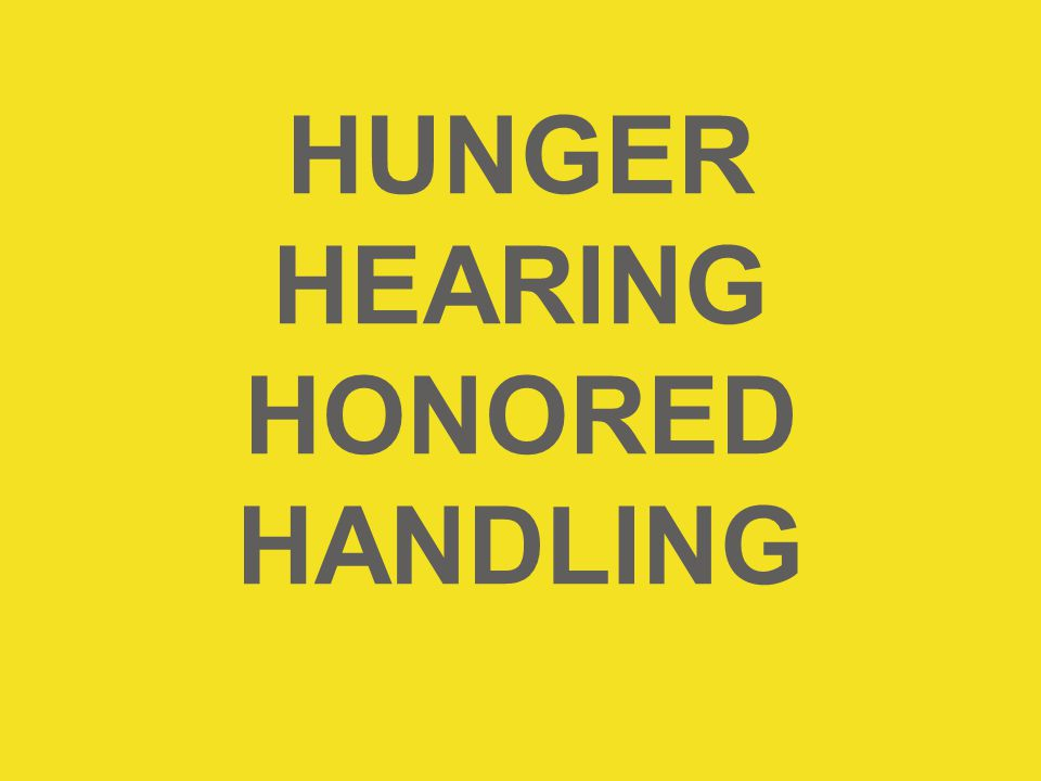 HUNGER HEARING HONORED HANDLING