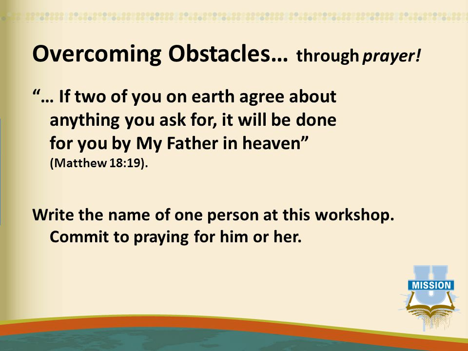 """Overcoming Obstacles… through prayer! """"… If two of you on earth agree about anything you ask for, it will be done for you by My Father in heaven"""" (Mat"""