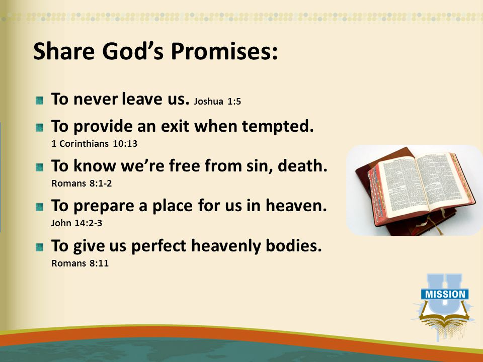 Share God's Promises: To never leave us. Joshua 1:5 To provide an exit when tempted.
