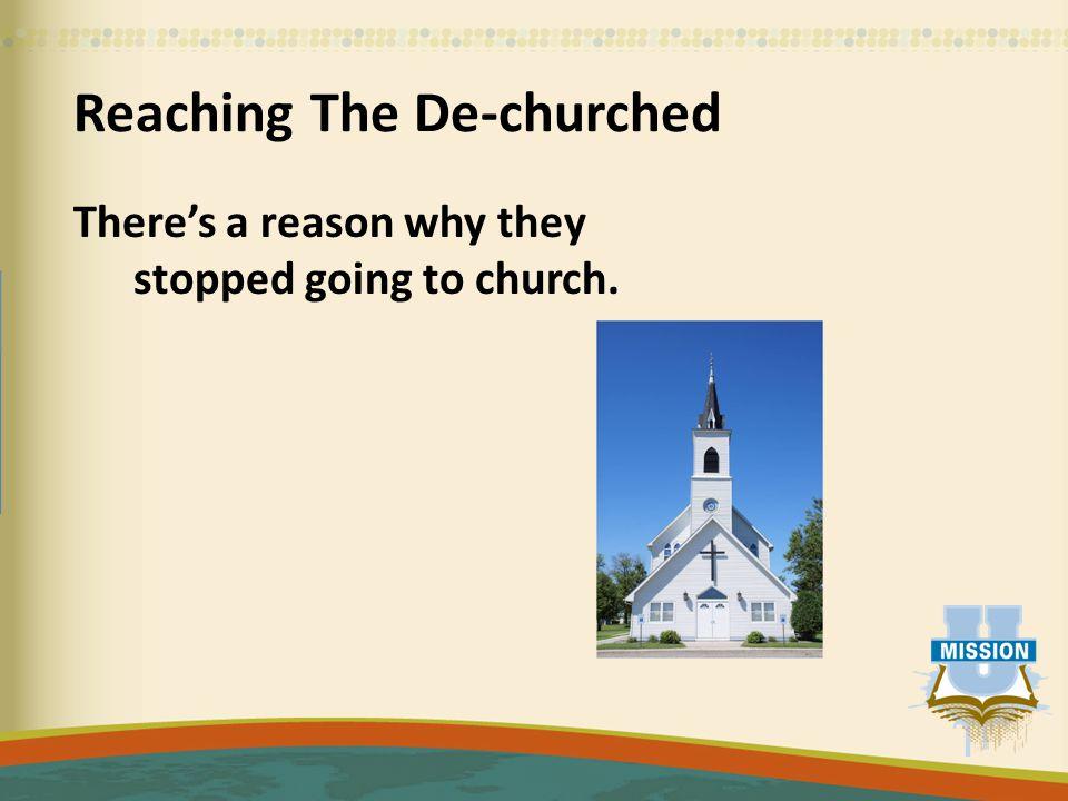 Reaching The De-churched There's a reason why they stopped going to church.