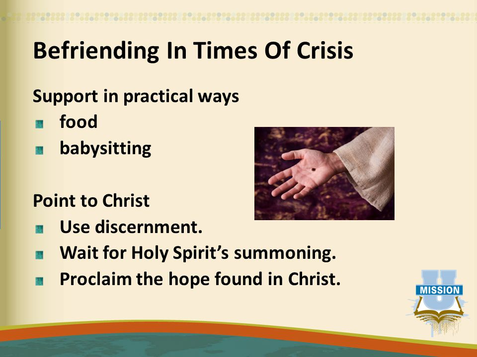 Befriending In Times Of Crisis Support in practical ways food babysitting Point to Christ Use discernment.