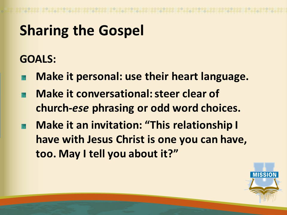 Sharing the Gospel GOALS: Make it personal: use their heart language.
