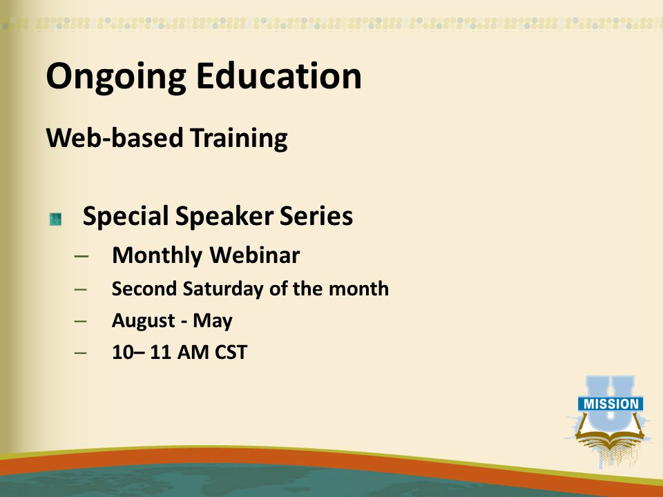 Ongoing Education Web-based Training Special Speaker Series – Monthly Webinar – Second Saturday of the month – August - May – 10– 11 AM CST