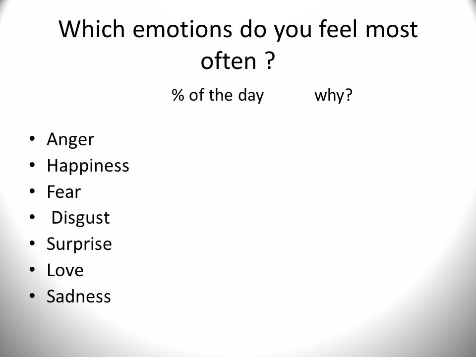 Which emotions do you feel most often . % of the daywhy.
