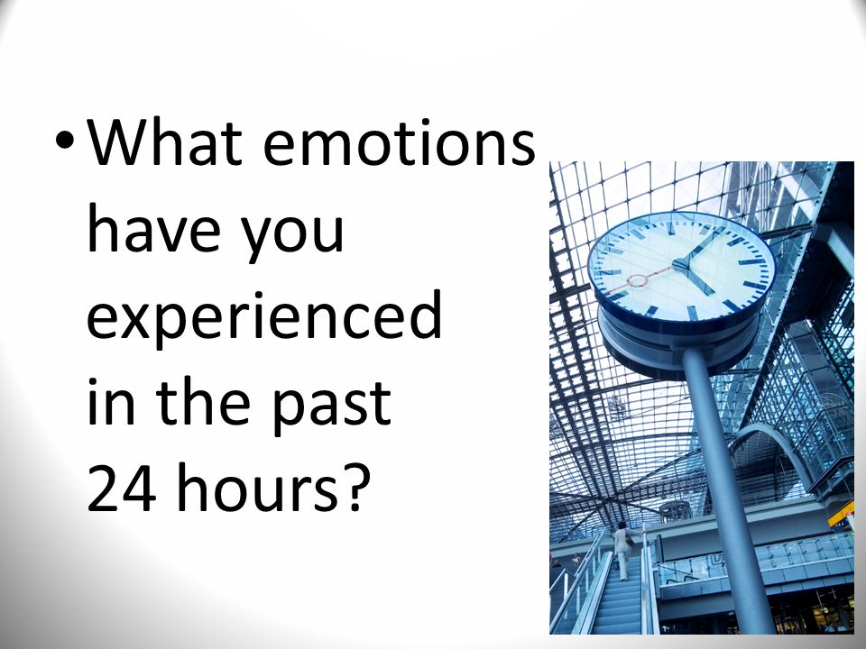 What emotions have you experienced in the past 24 hours