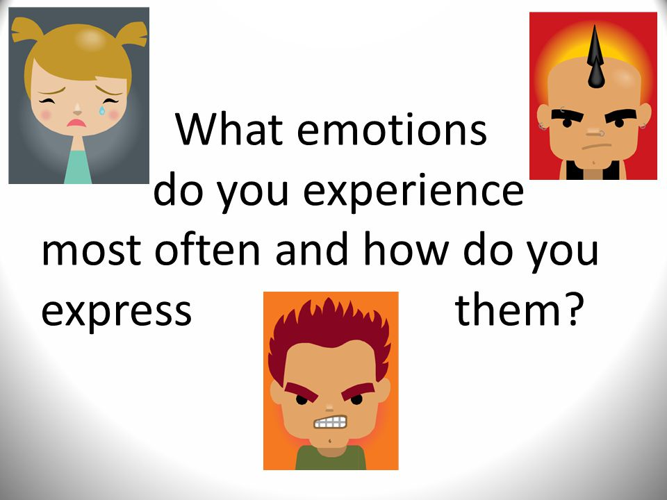What emotions do you experience most often and how do you express them