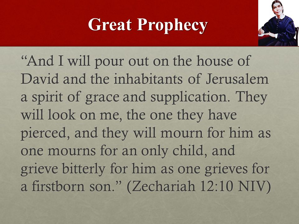 Great Prophecy And I will pour out on the house of David and the inhabitants of Jerusalem a spirit of grace and supplication.