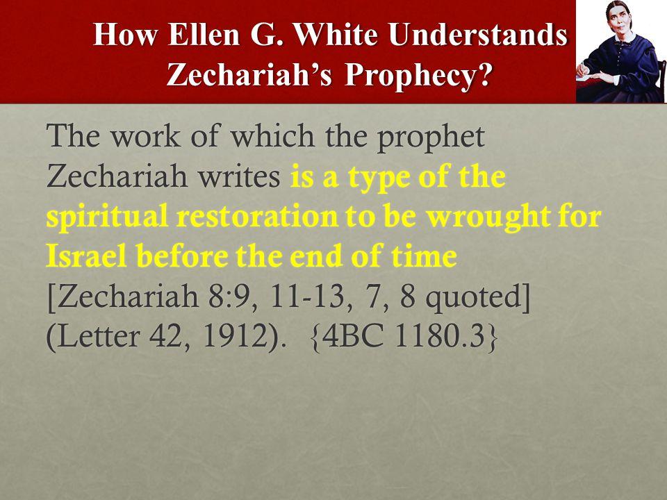 How Ellen G. White Understands Zechariah's Prophecy.