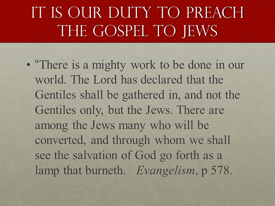 It is our duty to preach the gospel to Jews There is a mighty work to be done in our world.