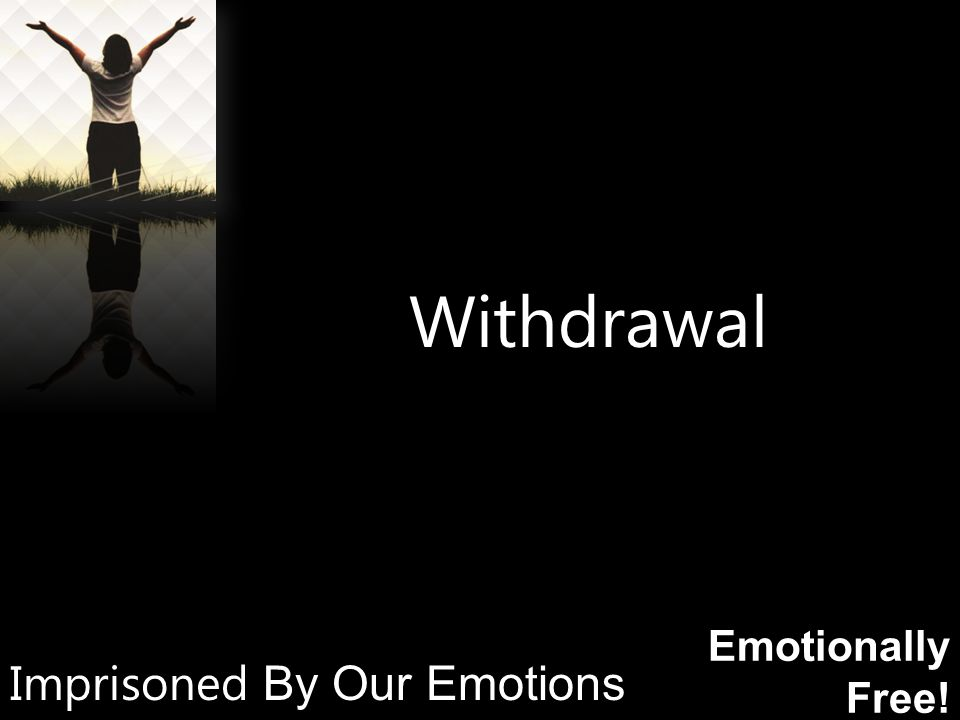 Emotionally Free! Withdrawal Imprisoned By Our Emotions