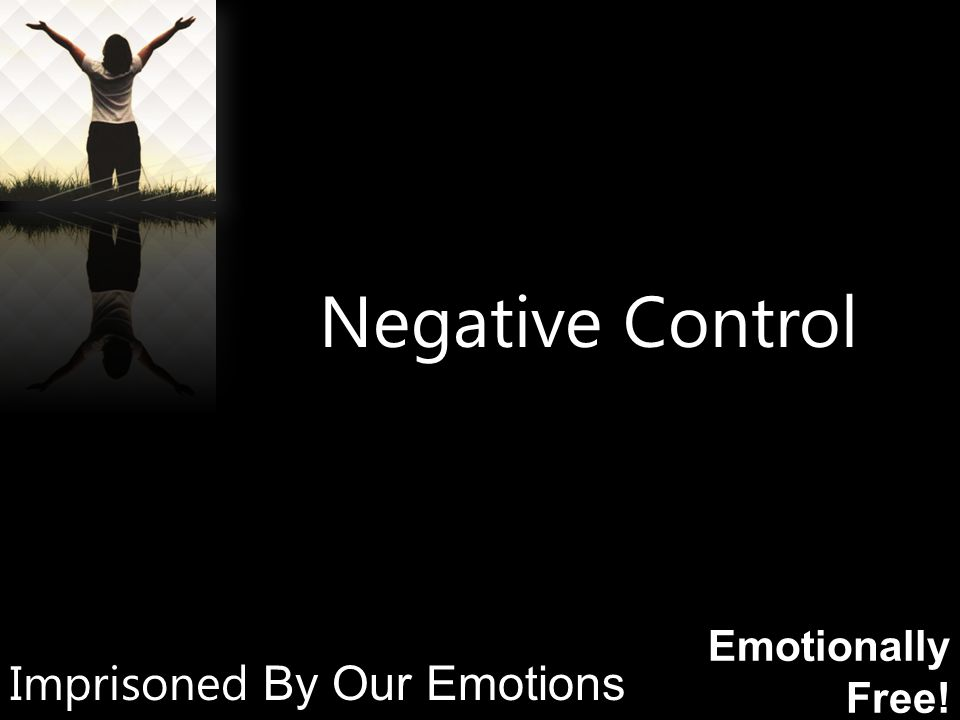 Emotionally Free! Negative Control Imprisoned By Our Emotions