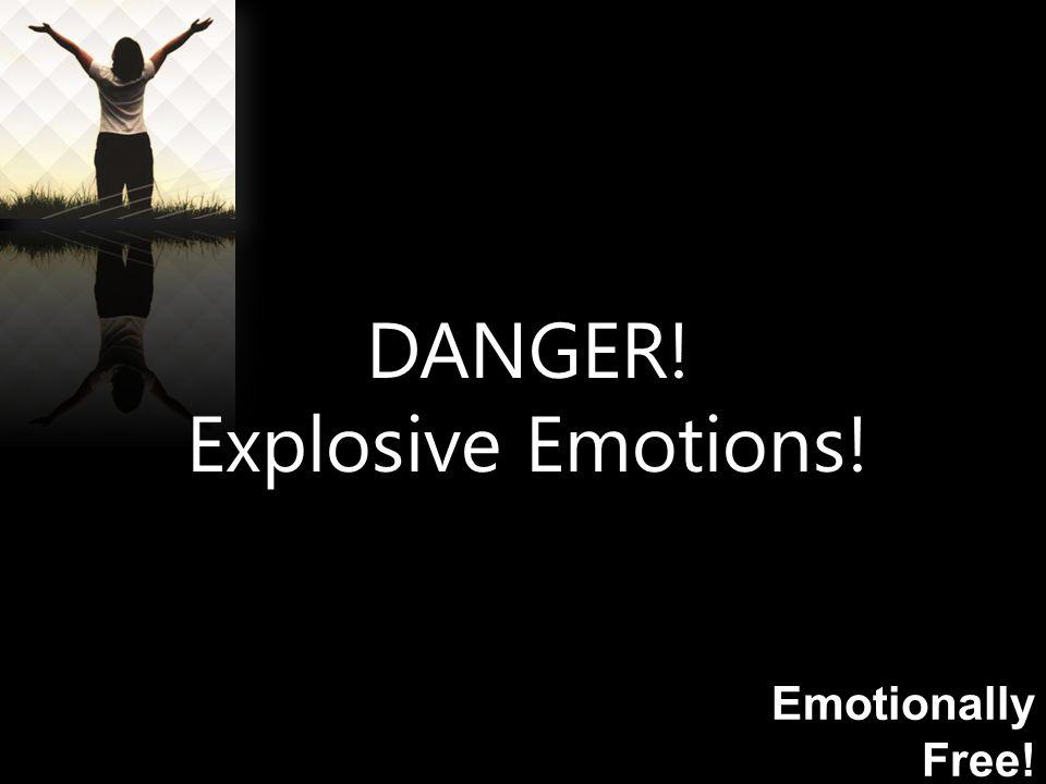 Emotionally Free! DANGER! Explosive Emotions!