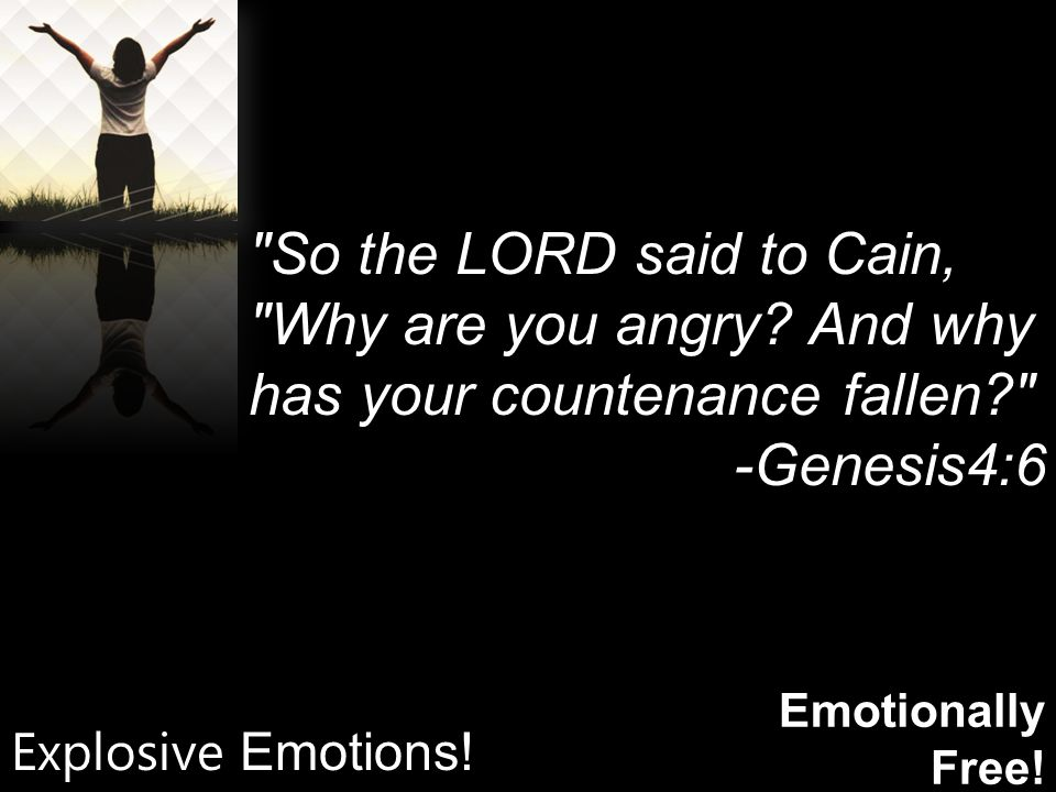 Emotionally Free. So the LORD said to Cain, Why are you angry.