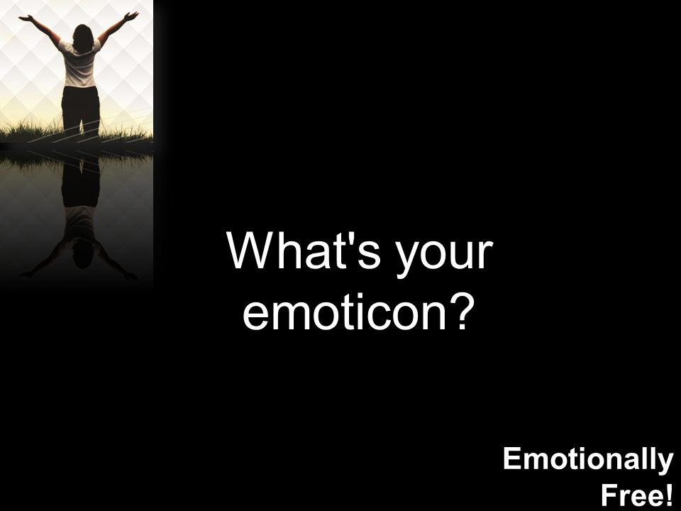 Emotionally Free! What s your emoticon