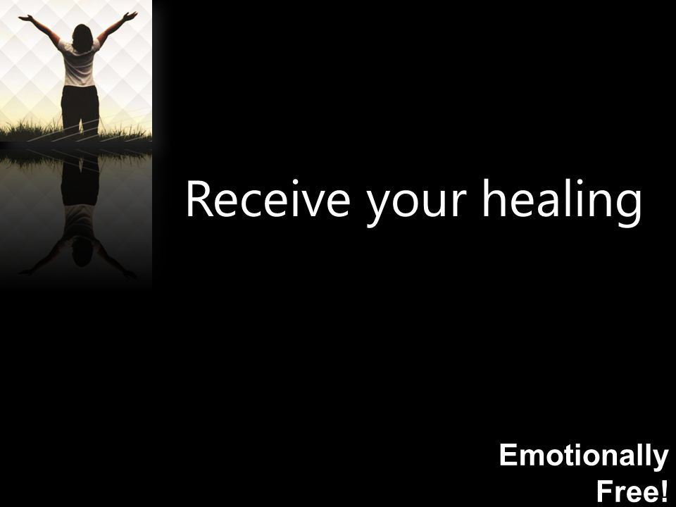 Emotionally Free! Receive your healing