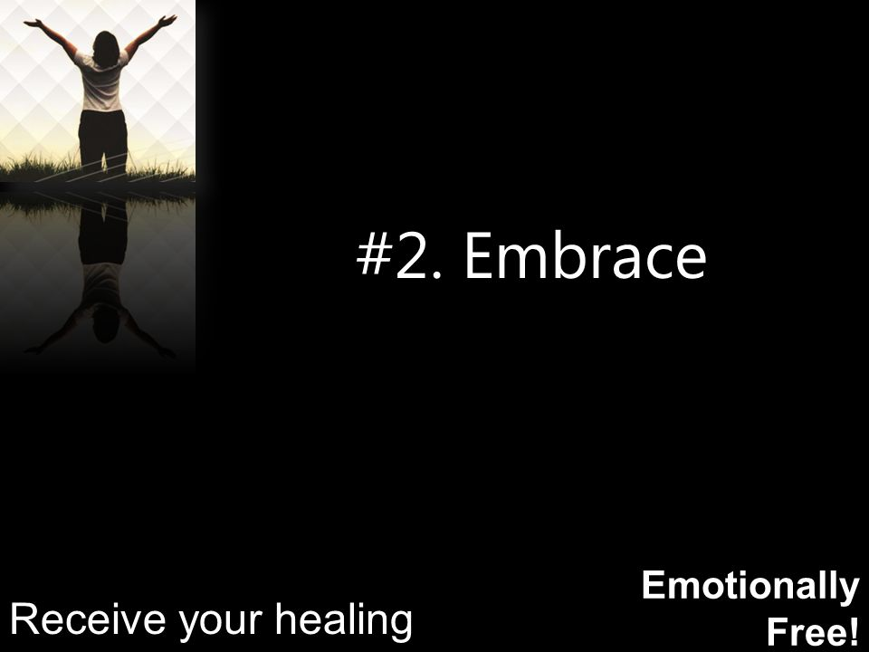 Emotionally Free! #2. Embrace Receive your healing