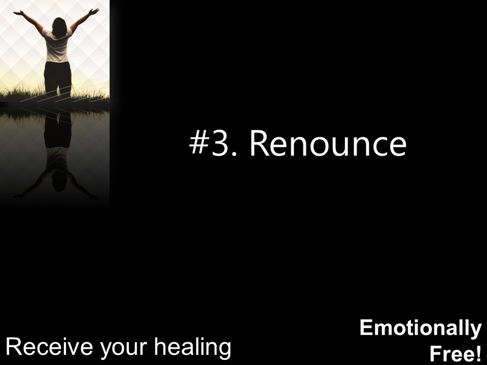 Emotionally Free! #3. Renounce Receive your healing